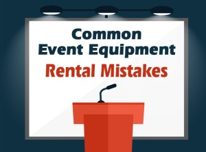 4 Common Event Equipment Rental Mistakes to Avoid [Infographic]