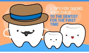 5 Tips for Taking your Child to the Dentist for the First Time [Infographic]