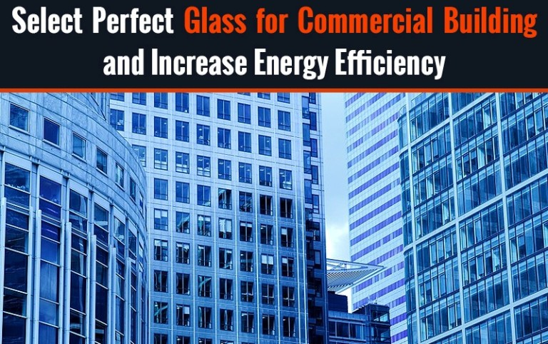 Select Perfect Glass for Commercial Building and Increase Energy Efficiency Thumb